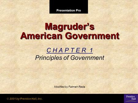 Presentation Pro © 2001 by Prentice Hall, Inc. Magruder's American Government C H A P T E R 1 Principles of Government Modified by Fatmeh Reda.