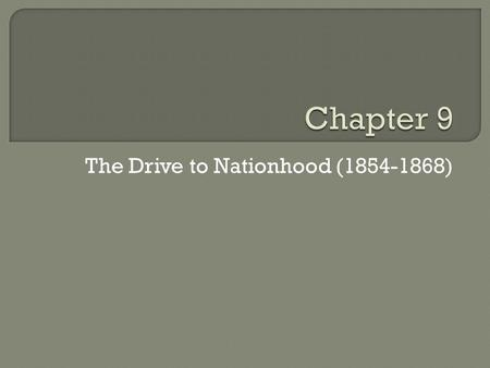The Drive to Nationhood (1854-1868). 1. Political Deadlock is when a) Is when two groups in government can't come to an agreement b) Is when a politician.
