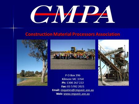 Construction Material Processors Association P O Box 396 Kilmore VIC 3764 Ph: 1300 267 222 Fax: 03 5782 2021