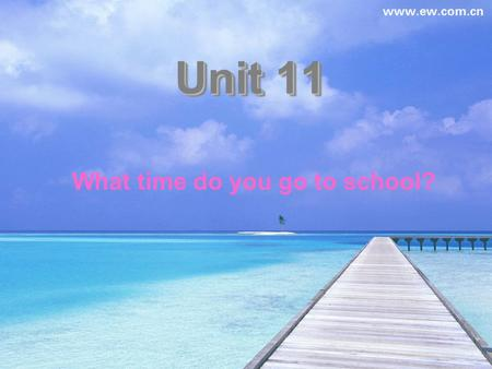 Unit 11 What time do you go to school?. am pm in the morning in the afternoon evening.
