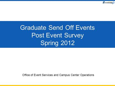 Graduate Send Off Events Post Event Survey Spring 2012 Office of Event Services and Campus Center Operations.