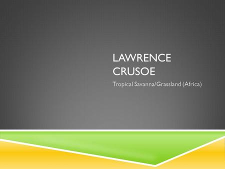 LAWRENCE CRUSOE Tropical Savanna/Grassland (Africa)