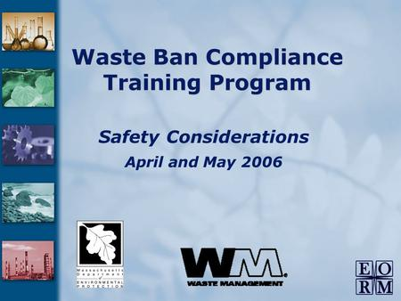 Waste Ban Compliance Training Program Safety Considerations April and May 2006.