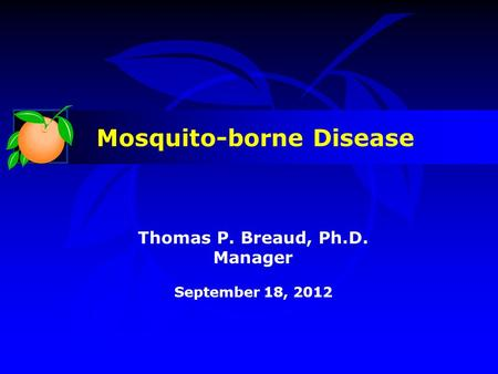 Thomas P. Breaud, Ph.D. Manager September 18, 2012 Mosquito-borne Disease.