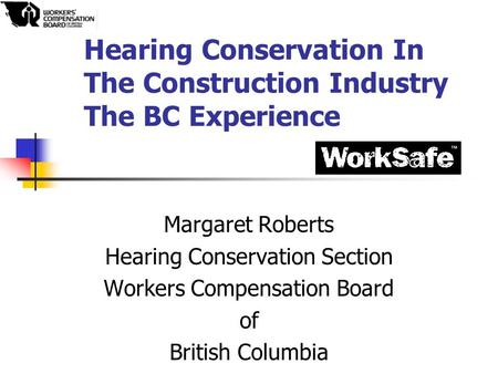 Hearing Conservation In The Construction Industry The BC Experience Margaret Roberts Hearing Conservation Section Workers Compensation Board of British.