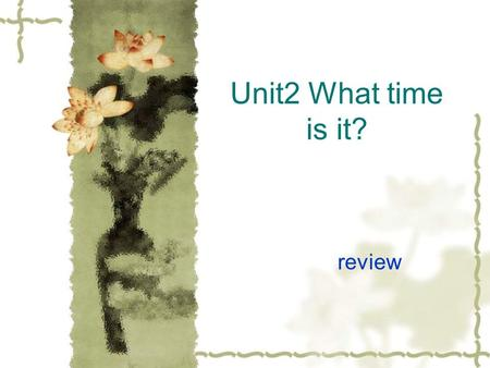 Unit2 What time is it? review Listen and say P.E. classlunch breakfast English class music class dinner.