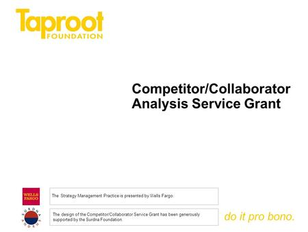 Do it pro bono. Competitor/Collaborator Analysis Service Grant The Strategy Management Practice is presented by Wells Fargo. The design of the Competitor/Collaborator.