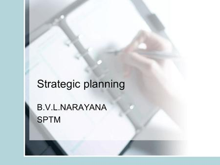 Strategic planning B.V.L.NARAYANA SPTM. Defining Strategy Strategy is the determinator of the basic long- term goals of an enterprise, and the adoption.