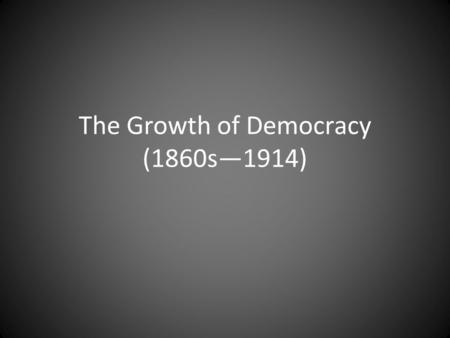 The Growth of Democracy (1860s—1914). Great Britain: Tories vs. Whigs Tory party (Conservative) led by Benjamin Disraeli – Wanted to preserve power of.