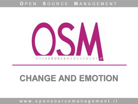CHANGE AND EMOTION www.opensourcemanagement.it O PEN S OURCE M ANAGEMENT.