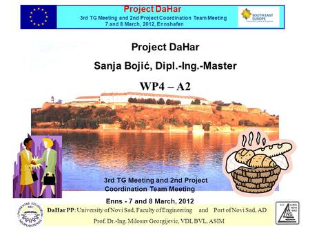 3rd TG Meeting and 2nd Project Coordination Team Meeting Enns - 7 and 8 March, 2012 Project DaHar Sanja Bojić, Dipl.-Ing.-Master WP4 – A2 DaHar PP: University.