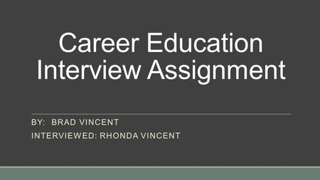 Career Education Interview Assignment BY: BRAD VINCENT INTERVIEWED: RHONDA VINCENT.
