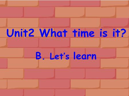 Unit2 What time is it? B. Let's learn. It's time for… 8:00 a.m.12:007:00 p.m.10:15 a.m.3:30 p.m.4:25 p.m. It's …