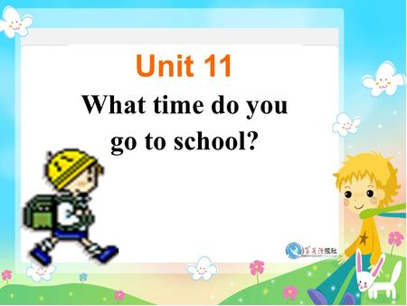Unit 11 What time do you go to school?. Section B Period One.