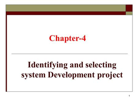 1 Identifying and selecting system Development project Chapter-4.