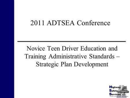 2011 ADTSEA Conference Novice Teen Driver Education and Training Administrative Standards – Strategic Plan Development.