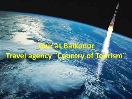 Tour at Baikonur Travel agency ¨Country of Tourism¨