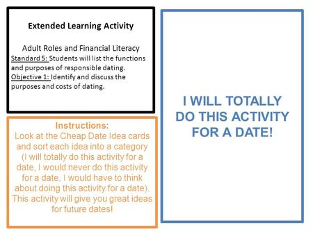 Extended Learning Activity Adult Roles and Financial Literacy Standard 5: Students will list the functions and purposes of responsible dating. Objective.