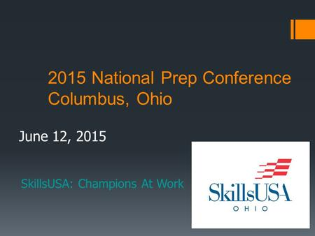 2015 National Prep Conference Columbus, Ohio June 12, 2015 SkillsUSA: Champions At Work.