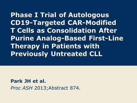 Phase I Trial of Autologous CD19-Targeted CAR-Modified T Cells as Consolidation After Purine Analog-Based First-Line Therapy in Patients with Previously.