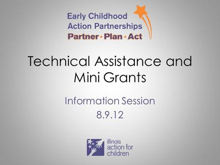 Technical Assistance and Mini Grants Information Session 8.9.12.