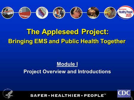 TM 1 Bringing EMS and Public Health Together Module I Project Overview and Introductions The Appleseed Project: