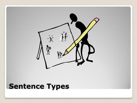 Sentence Types. #1: Simple Sentence A simple sentence has one subject and one verb  I like to study grammar. A simple sentence is also called an independent.