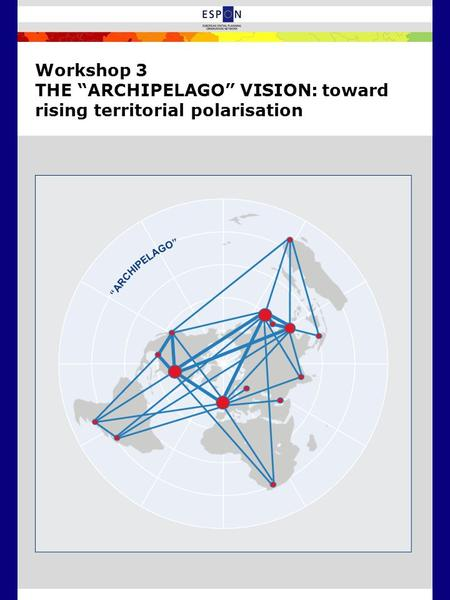 "Workshop 3 THE ""ARCHIPELAGO"" VISION: toward rising territorial polarisation."