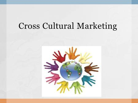 Cross Cultural Marketing.  Understanding unique cultures is quite challenging from the marketing perspective. It is integral to understand a country.