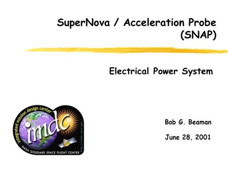 Bob G. Beaman June 28, 2001 Electrical Power System SuperNova / Acceleration Probe (SNAP)