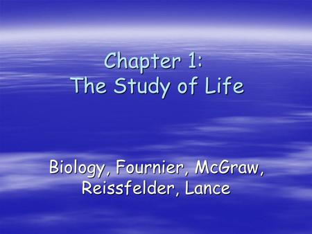 Chapter 1: The Study of Life Biology, Fournier, McGraw, Reissfelder, Lance.