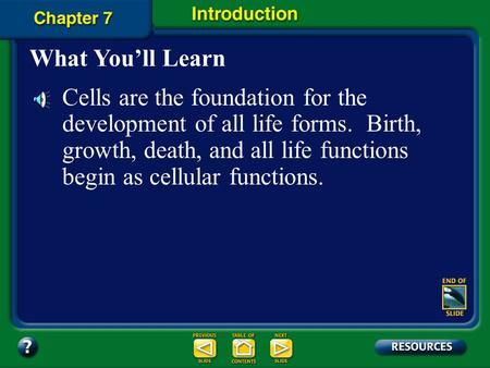 What You'll Learn Cells are the foundation for the development of all life forms. Birth, growth, death, and all life functions begin as cellular functions.
