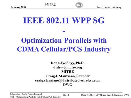 Doc.: 11-04-0072-00-0wpp Submission - Study Project Proposal WPP – Optimization Parallels with Cellular/PCS Industry MITRE January 2004 Dong-Jye Shyy,