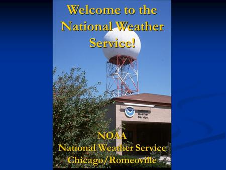 Welcome to the National Weather Service! NOAA National Weather Service Chicago/Romeoville.