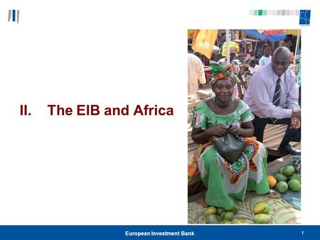 1 European Investment Bank II. The EIB and Africa.