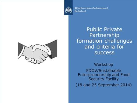 Public Private Partnership formation challenges and criteria for success Workshop FDOV/Sustainable Enterpreneurship and Food Security Facility (18 and.