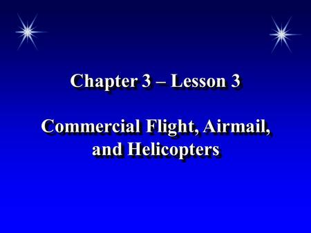 Chapter 3 – Lesson 3 Commercial Flight, Airmail, and Helicopters Chapter 3 – Lesson 3 Commercial Flight, Airmail, and Helicopters.