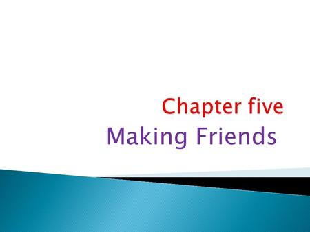 Making Friends.  When making new friends, there are usually three parts to the conversation you will have with your new friend.  1-greeting: you and.