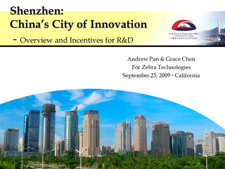 Shenzhen: China's City of Innovation Shenzhen: China's City of Innovation - Overview and Incentives for R&D Andrew Pan & Grace Chen For Zebra Technologies.