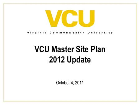 VCU Master Site Plan 2012 Update October 4, 2011.