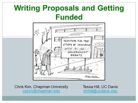 Writing Proposals and Getting Funded Chris Kim, Chapman University Tessa Hill, UC Davis