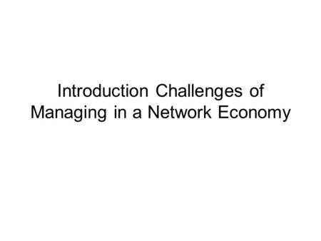 Introduction Challenges of Managing in a Network Economy.