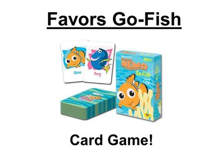 Favors Go-Fish Card Game!. Everyone gets 5 cards. Put your pairs on the table! Look at your cards. Choose one. Ask one person: Can you do me a favor?