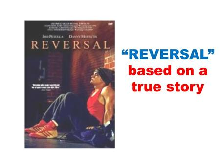 """REVERSAL"" based on a true story. ""Reversal begins by developing the relationship between seven-year old Leo Leone and his father, the coach of his wrestling."