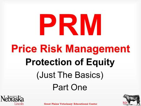 Great Plains Veterinary Educational Center PRM Price Risk Management Protection of Equity (Just The Basics) Part One.