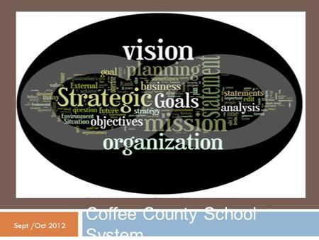 "Coffee County School System Sept /Oct 2012. Coffee County Vision Project: ""Charting Our Future"""