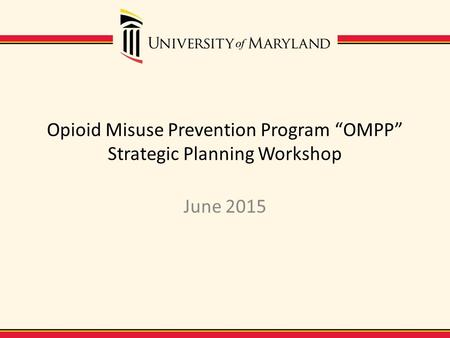 "Opioid Misuse Prevention Program ""OMPP"" Strategic Planning Workshop June 2015."