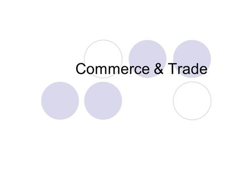 Commerce & Trade. Trade... is the activity of buying, selling or exchanging goods within a country or between countries. (Longman Business English Dictionary)....is.