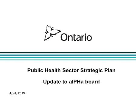 Public Health Sector Strategic Plan Update to alPHa board April, 2013.