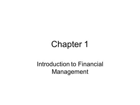 Chapter 1 Introduction to Financial Management. Key Concepts and Skills Know the basic types of financial management decisions and the role of the financial.